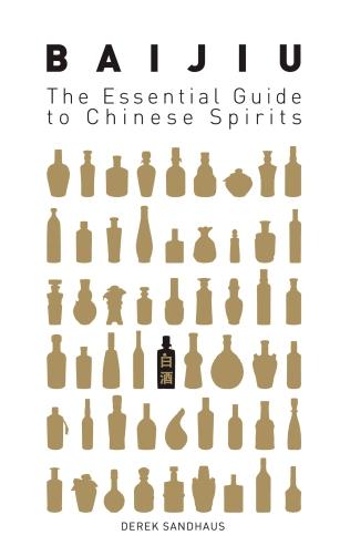 Baijiu: The Essential Guide